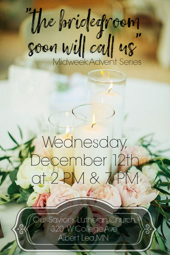 """""""The Bridegroom Soon Will Call Us"""" - Midweek Advent Series Wednesday, December 12th at 2PM & 7PM"""